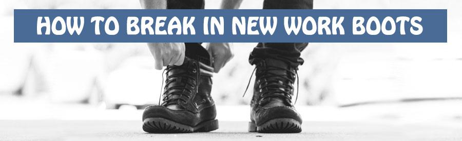 breaking in work boots